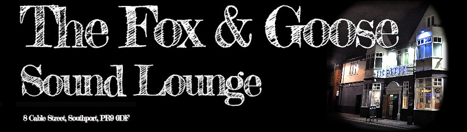 The Fox and Goose - Sound Lounge - 8 Cable Street - Southport - Merseyside -PR9 0DF - UK